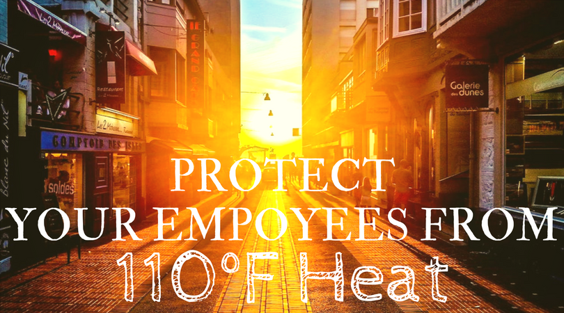 Protect Your Employees from 110 Degree Heat